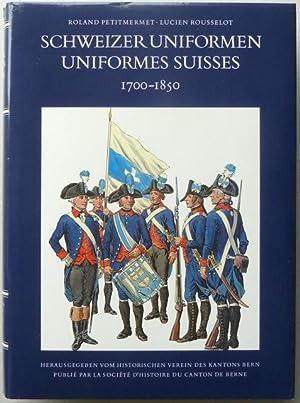 Schweizer Uniformen 1700-1850 / Uniformes suisses 1700-1850. Die Uniformen der Truppen der ...