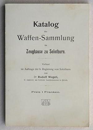 Katalog der Waffen-Sammlung im Zeughause zu Solothurn.: Wegeli, Rudolf.