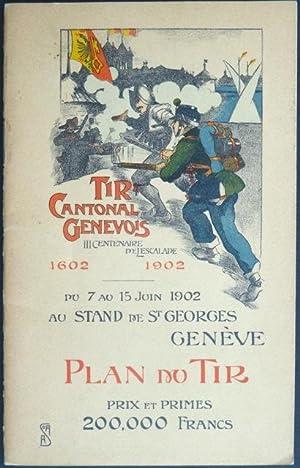 Tir cantonal genevois: IIIe Centenaire de l'Escalade 1602-1902, du 7 au 15 Juin, Genève...