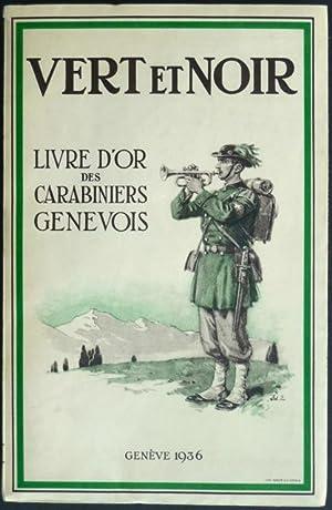 Vert et noir. Histoire et livre d'or des carabiniers génevois. Publié par la ...