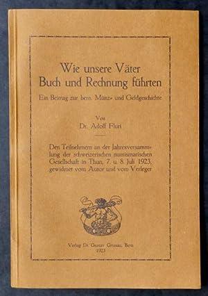 Wie unsere Väter Buch und Rechnung führten. Ein Beitrag zur bern. Münz- und Geldgeschichte. Von Dr....