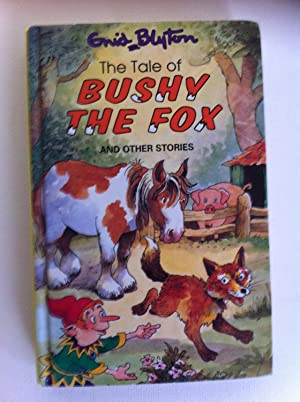 THE TALE OF BUSHY THE FOX and other stories: Enid Blyton