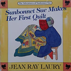 Sunbonnet Sue Makes Her First Quilt: Laury, Jane Ray