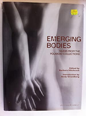 Emerging Bodies: Nudes from the Polaroid Collections: Barbara Hitchcock Editor