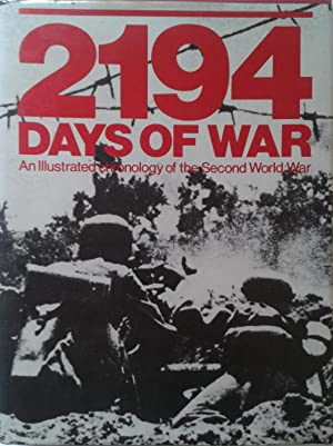 2194 Days of War: An Illustrated Chronology of the Second World War with 620 Illustrations and 84 ...