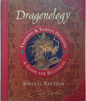 Dragonology, Tracking and Taming Dragons: A Guide for Beginners Special Edition