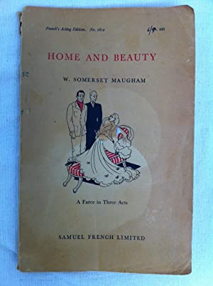 Home and Beauty (French's Acting Edition 1812) A Farce in three acts: W. Somerset Maugham