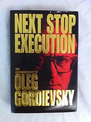 Next Stop Execution The Autobiography of Oleg Gordievsky: Gordiesky, O.
