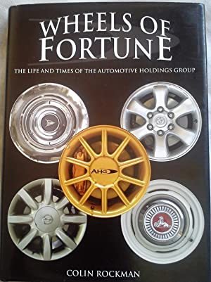 Wheels of Fortune The Life and Times of the Automotive Holdings Group: Colin Rockman