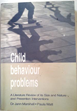 Child Behaviour Problems : A Literature Review of the Size and Nature of the Problem and Prevention...