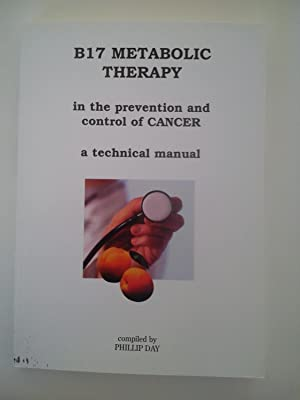 B17 Metabolic Therapy in the Prevention and Control of Cancer: A Technical Manual: Day, Phillip