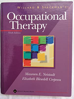 Willard & Spackman's Occupational Therapy Ninth Edition: Maureen E. Neistadt; Elizabeth ...