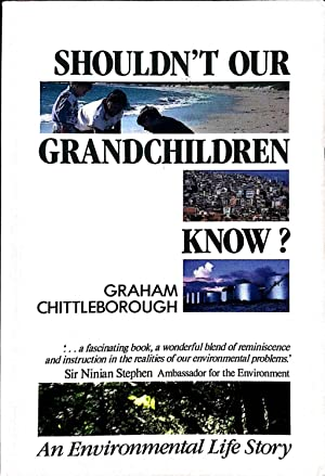 Shouldn't Our Grandchildren Know: An Environment Life Story: Chittleborough, Graham
