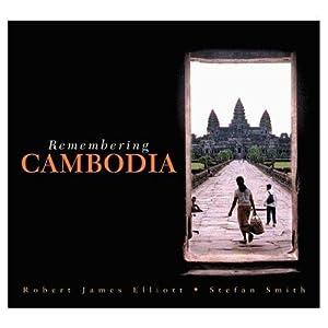Remembering Cambodia: Elliot, Robert James; Smith, Stefan