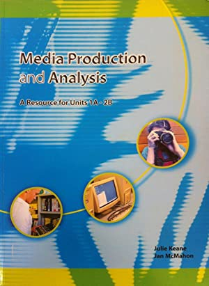 Media Production and Analysis : A Resource: Keane, Julie; McMahon,