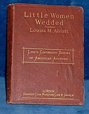 LITTLE WOMEN WEDDED forming a Sequel to: Alcott,Louisa M.(May)