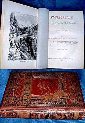 SWITZERLAND, its Mountains and Valleys . with four hundred and eighteen illustrations.