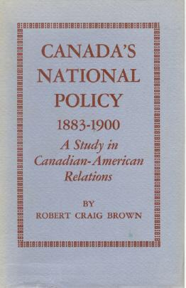 Canada s National Policy, 1883-1900; A Study in Canadian-American Relations.: Brown, Robert Craig.