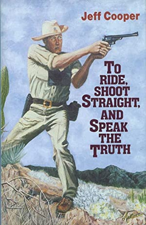 To Ride, Shoot Straight & Speak the Truth.