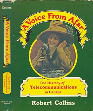 A Voice from Afar: The History of Telecommunications in Canada. (Signed).