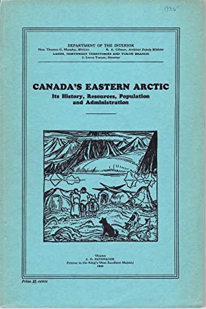 Canada's Eastern Arctic: Its History, Resources, Population & Administration.: Bethune, ...