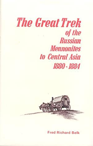 The Great Trek of the Russian Mennonites to Central Asia, 1880-1884.: Belk, Fred Richard.