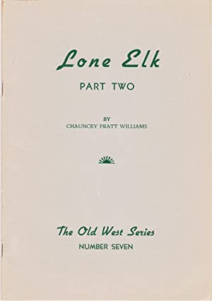 Lone Elk: The Life Story of Bill Williams Trapper and Guide of the Far West. Part Two.: Williams, ...