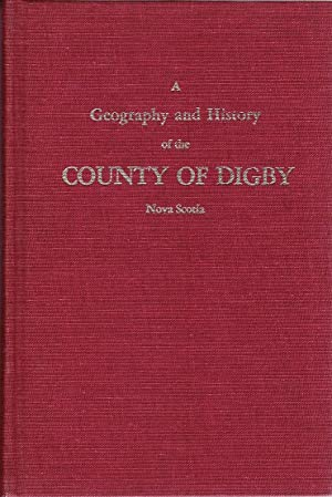 A Geography and History of the County of Digby, Nova Scotia.: Wilson, Isaiah.
