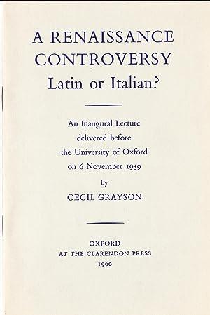 A Renaissance Controversy: Latin or Italian?: Grayson, Cecil.