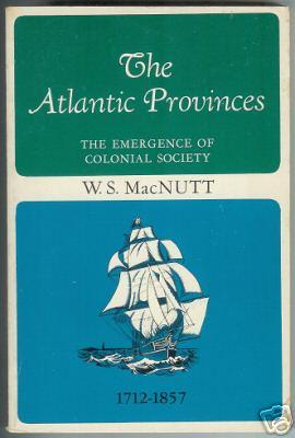 The Atlantic Provinces: The Emergence of Colonial Society.: MacNutt, W.S.