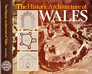 The Historic Architecture of Wales.: Hilling, John B.