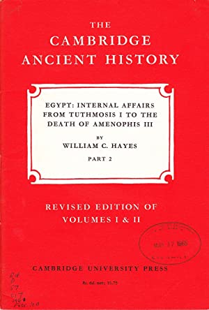 The Cambridge Ancient History: Egypt: Internal Affairs From Tuthmosis I to the Death of Amenophhi...