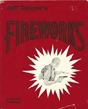 Fireworks: A Gunsite Anthology.: Cooper, Jeff.