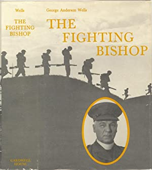 The Fighting Bishop: As Recounted in the Eighty-Seventh Year of His Life.: Wells, George Anderson.