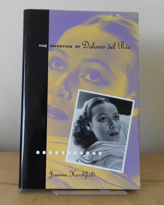 Invention Of Dolores Del Rio - Joanne Hershfield