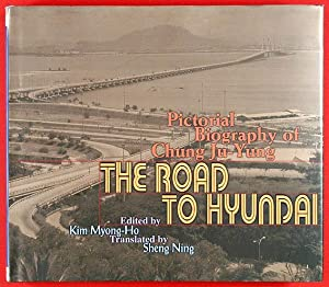 The Road to Hyundai : Pictorial Biography: Myong-Ho, Kim