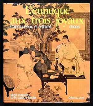 L'eunuque aux trois joyaux. Collectionneurs et esthètes: Beurdeley, Michel &