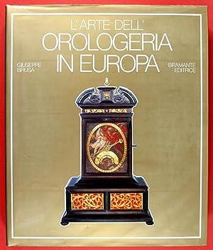 L'Arte dell'Orologeria in Europa. Sette secoli di: Brusa, Giuseppe