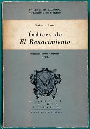 Índices de EL RENACIMIENTO Semanario Literario Mexicano (1869) : Estudio Preliminar: Batis, ...