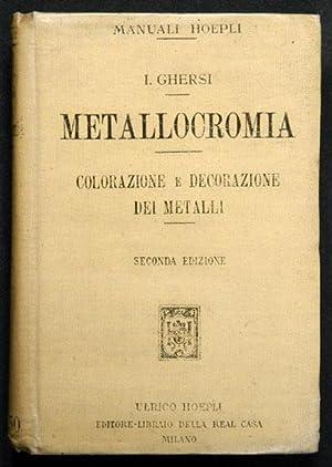 Metallocromia. Colorazione e decolorazione dei metalli per: Ghersi, Italo