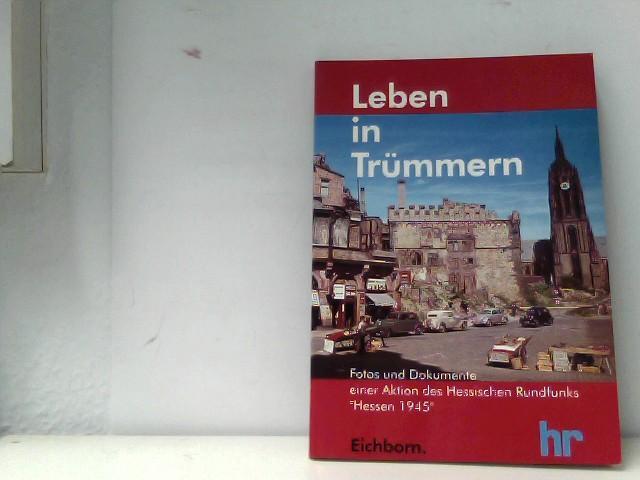 Leben in Trümmern. Fotos und Dokumente der hr - Aktion 'Hessen 1945'