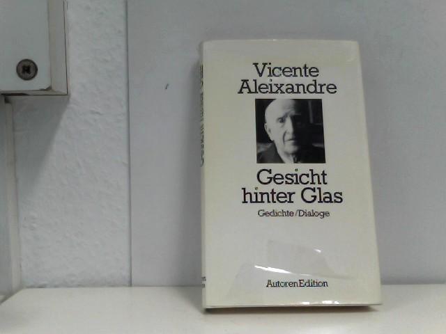 Gesicht hinter Glas. Gedichte, Dialoge: Aleixandre, Vicente: