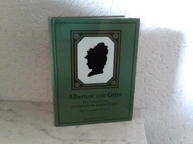 Albertine von Grün - Ein Frauenleben im Umkreis des jungen Goethe Briefe, Biographien, Würdigung - Schneider, Heinrich (Hrsg.), Fritz (Hrsg.) Ebner und Herta (Hrsg.) Eisnach