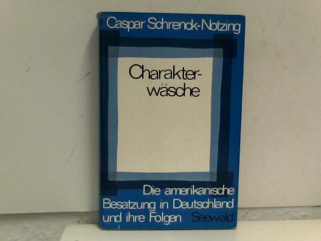 Charakterwäsche - Die Amerikanische Besatzung in Deutschland: Schrenck-Notzing, Caspar: