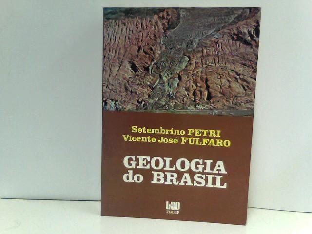 Geologia do Brasil. - Petri, Setembrino und Vincente José Fúlfaro