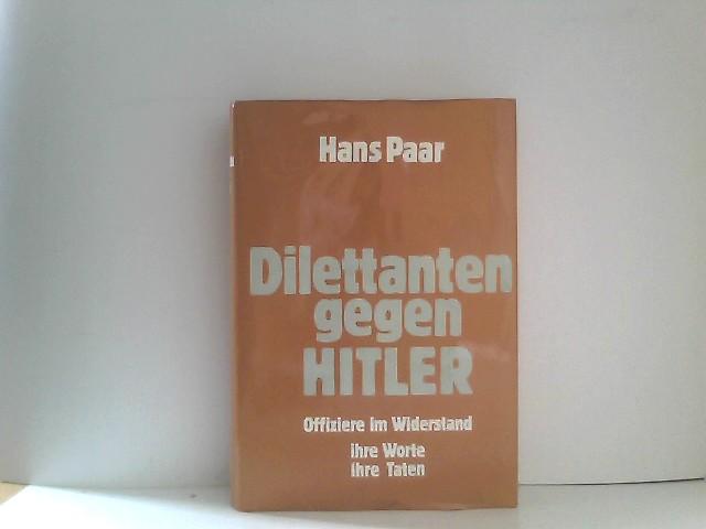 Dilettanten gegen Hitler Offiziere im Widerstand ihre: Paar, Hans:
