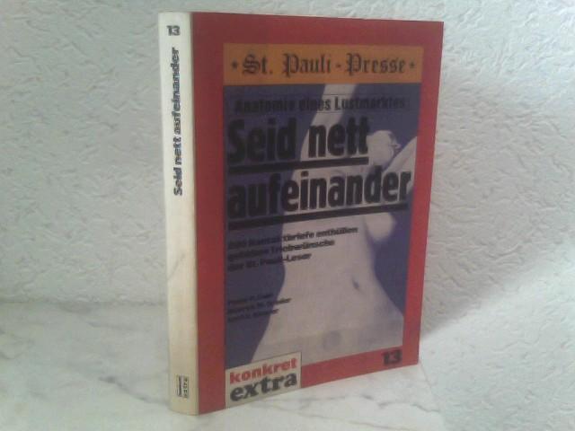 Seid nett aufeinander - Anatomie eines Lustmarktes: Dahl, Peter P.