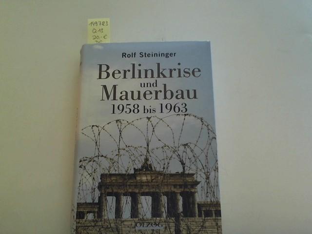 Berlinkrise und Mauerbau. 1958 bis 1963: Steininger, Rolf: