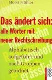Das ändert sich: Alle Wörter mit neuer Rechtschreibung: Fröhler, Horst: