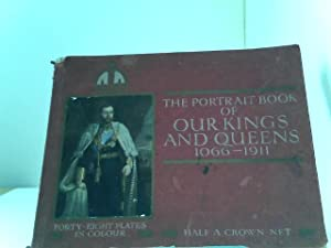 The Portrait Book of OUr Kings and Queens 1066 - 1911 - Done in Commemoration of the Coronation o...